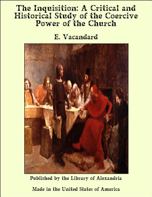 The Inquisition  A Critical and Historical Study of the Coercive Power of the Church PDF