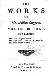 The Works of Mr. William Congreve: The old batchelor. The double dealer. The way of the world