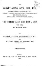The Conveyancing Acts, 1881, 1882, and 1892: The Vendor and Purchaser Act, 1874, the Land Charges Registration and Searches Act, 1888, the Trustee Act, 1888, the Married Women's Property Acts, 1882, and the Settled Land Acts, 1882 to 1887, with Notes and Rules of Court
