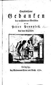 Empfindsame Gedanken bey verschiedenen Vorfällen von Peter Pennyless. Aus dem Englischen [translated by C. F. Weisse].