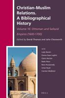 Christian Muslim Relations  A Bibliographical History  Volume 10 Ottoman and Safavid Empires  1600 1700  PDF