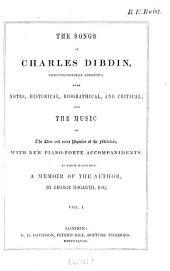 The Songs [of] Charles Dibdin: Chronologically Arranged, with Notes, Historical, Biographical, and Critical, and the Music of the Best and Most Popular of the Melodies : with New Piano-forte Accompaniments : to which is Prefaced a Memoir of the Author by George Hogarth