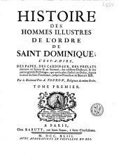Histoire des hommes illustres de l'ordre de saint Dominique: c'est-à-dire des papes, des cardinaux, des prélats éminens en science & en sainteté ... depuis la mort du saint condateur jusqu'au pontificat de Benoît XIII ...