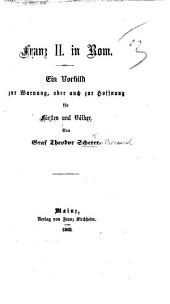 Franz II. in Rom. Ein Vorbild zur Warnung, aber auch zur Hoffnung für Fürsten und Völker