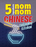 5 Ingredients Nom Nom Chinese Takeaway Kitchen