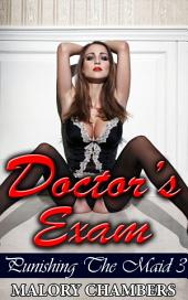 "Doctor's Exam: Book 3 of ""Punishing The Maid"""