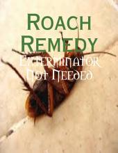 Roach Remedy - Exterminator Not Needed