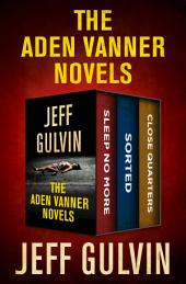 The Aden Vanner Novels: Sleep No More, Sorted, and Close Quarters