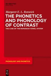 The Phonetics and Phonology of Contrast: The Case of the Romanian Vowel System