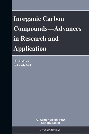 Inorganic Carbon Compounds   Advances in Research and Application  2013 Edition PDF