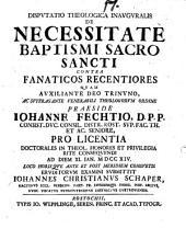 Disputatio Theologica Inauguralis De Necessitate Baptismi Sacrosancti Contra Fanaticos Recentiores