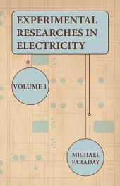 Experimental Researches In Electricity -: Volume 1