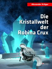 Die Kristallwelt der Robina Crux: Robina Crux, 1. Teil