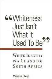 Whiteness Just Isn't What It Used To Be: White Identity in a Changing South Africa