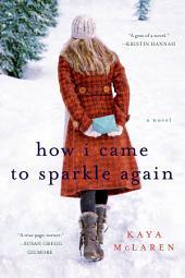 How I Came to Sparkle Again: A Novel