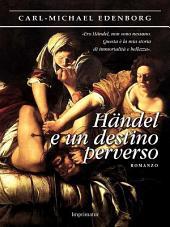 Händel e un destino perverso