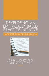 Developing an Empirically Based Practice Initiative: A Case Study in CPS Supervision