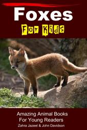 Foxes For Kids - Amazing Animal Books For Young Readers