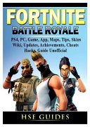 Fortnite Battle Royale  PS4  PC  Game  App  Maps  Tips  Skins  Wiki  Updates  Achievements  Cheats  Hacks  Guide Unofficial