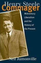 Henry Steele Commager: Midcentury Liberalism and the History of the Present