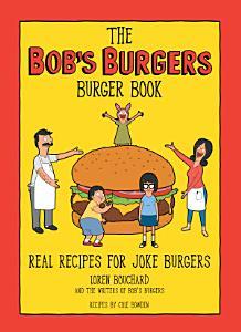 The Bob s Burgers Burger Book