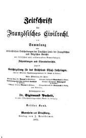 Zeitschrift für französisches Civilrecht: Sammlung von civilrechtl. Entscheidungen d. dt., sowie französ., engl. u. italien. Gerichte, Band 3