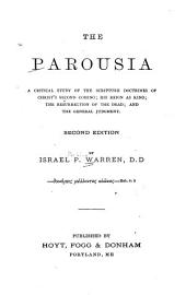 The Parousia: A Critical Study of the Scripture Doctrines of Chrst's Second Coming, His Reign as King, the Resurrection of the Dead, and the General Judgment