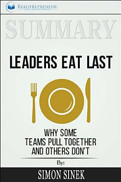 Summary  Leaders Eat Last  Why Some Teams Pull Together and     PDF