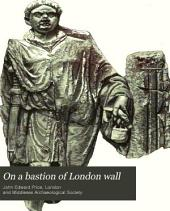 On a Bastion of London Wall; Or, Excavations in Camomile Street, Bishopsgate