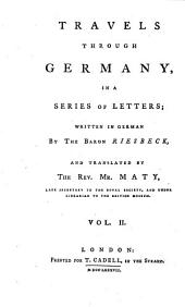 Travels Through Germany, in a Series of Letters; Written in German by the Baron Riesbeck, and Translated by the Rev. Mr. Maty, Late Secretary to the Royal Society, and Under Librarian to the British Museum: Volume 2