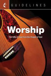 Guidelines Worship: The Gifts of God from the People of God