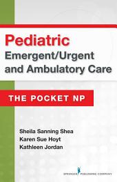 Pediatric Emergent/Urgent and Ambulatory Care: The Pocket NP