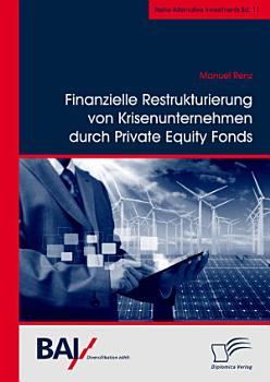 Finanzielle Restrukturierung von Krisenunternehmen durch Private Equity Fonds PDF