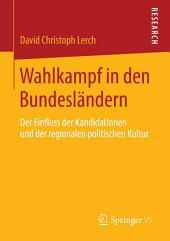 Wahlkampf in den Bundesländern: Der Einfluss der KandidatInnen und der regionalen politischen Kultur