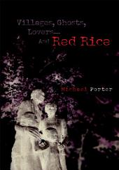 Villages, Ghosts, Lovers....And Red Rice