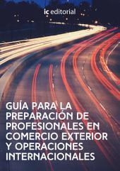 Guía para la preparación de Profesionales en Comercio exterior y Operaciones Internacionales