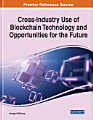 Cross Industry Use of Blockchain Technology and Opportunities for the Future
