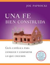 Una fe bien construida: guía católica para conocer y compartir lo que creemos