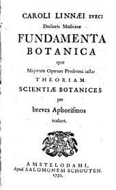Caroli Linnaei Fundamenta botanica quae majorum operum prodromi instar theoriam scientiae botanices per breves aphorismos tradunt
