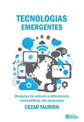 Tecnologias emergentes: Mudança de atitude e diferenciais competitivos nas empresas