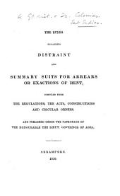 The Rules Regarding Distraint and Summary Suits for Arrears of Exactions of Rent [in India], Compiled from the Regulations, the Acts ... and Circular Orders, Etc