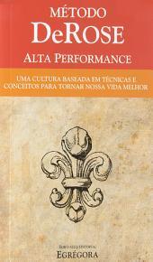 Método DeRose Alta Performance: Uma cultura baseada em técnicas e conceitos para tornar nossa vida melhor, Edição 8