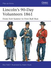 Lincoln's 90-Day Volunteers 1861: From Fort Sumter to First Bull Run