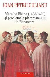 Marsilio Ficino (1433-1499) şi problemele platonismului în Renaştere