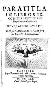 Paratitla in libros IX codicis justiniani repetitae praelectionis: Volume 1