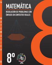 MATEMÁTICA 8°: Resolución de Problemas con Énfasis en Contextos Reales