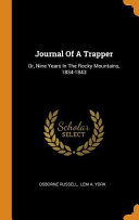 Journal of a Trapper  Or  Nine Years in the Rocky Mountains  1834 1843