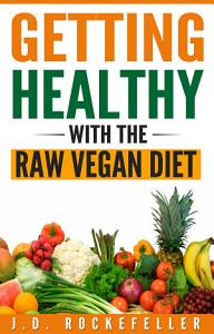 Getting Healthy with the Raw Vegan Diet Book