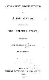 Antislavery Recollections: In a Series of Letters Addressed to Mrs. Beecher Stowe