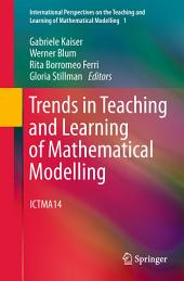 Trends in Teaching and Learning of Mathematical Modelling: ICTMA14